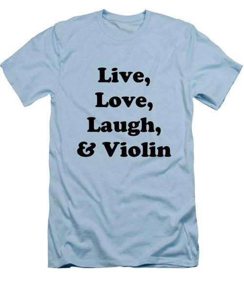 Live Love Laugh And Violin 5613.02 Men's T-Shirt (Slim Fit) by M K  Miller