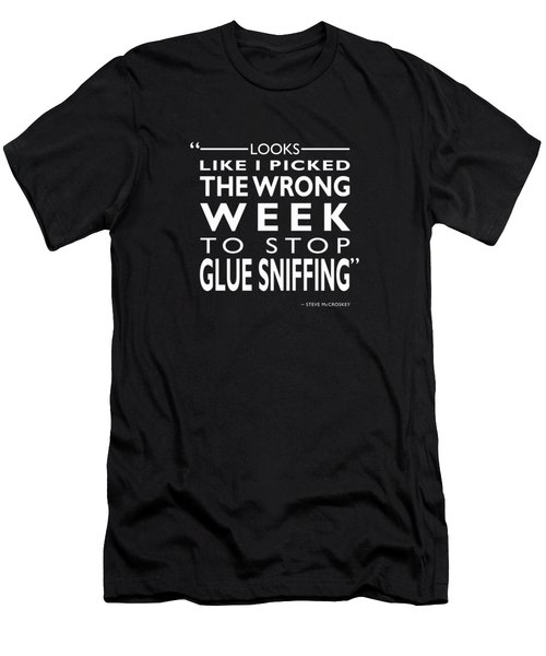 The Wrong Week To Stop Glue Sniffing Men's T-Shirt (Slim Fit) by Mark Rogan