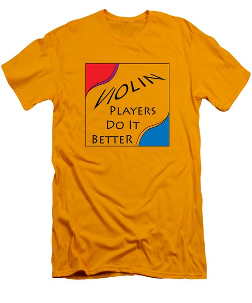 Violin Players Do It Better 5656.02 Men's T-Shirt (Slim Fit) by M K  Miller