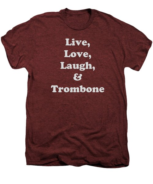 Live Love Laugh And Trombone 5607.02 Men's Premium T-Shirt by M K  Miller