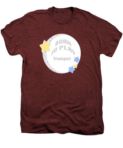 Trumpet Born To Play Trumpet 5677.02 Men's Premium T-Shirt by M K  Miller