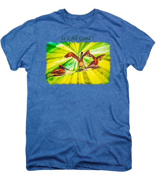 It's All Good 2 Men's Premium T-Shirt by John M Bailey