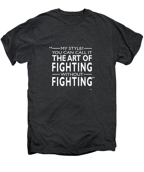 Fighting Without Fighting Men's Premium T-Shirt by Mark Rogan