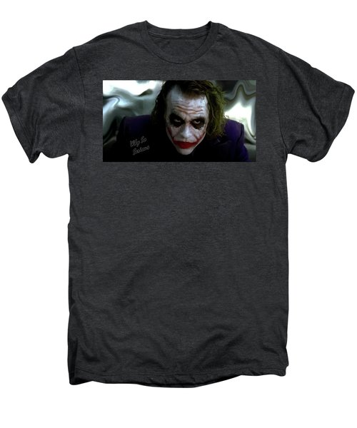 Heath Ledger Joker Why So Serious Men's Premium T-Shirt by David Dehner