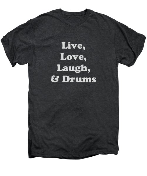 Live Love Laugh And Drums 5603.02 Men's Premium T-Shirt by M K  Miller