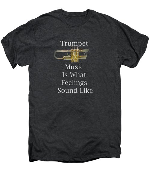 Trumpet Is What Feelings Sound Like 5583.02 Men's Premium T-Shirt by M K  Miller