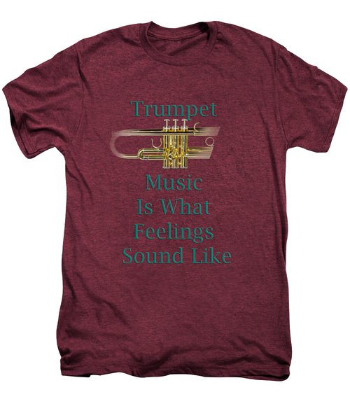 Trumpet Is What Feelings Sound Like 5582.02 Men's Premium T-Shirt by M K  Miller