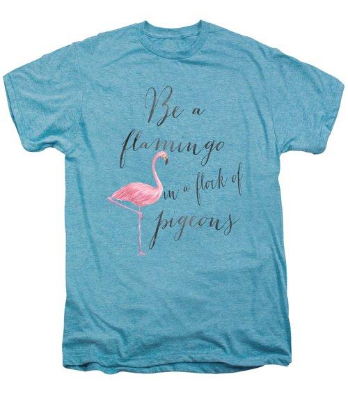 Be A Flamingo Men's Premium T-Shirt by Donna Gilbert