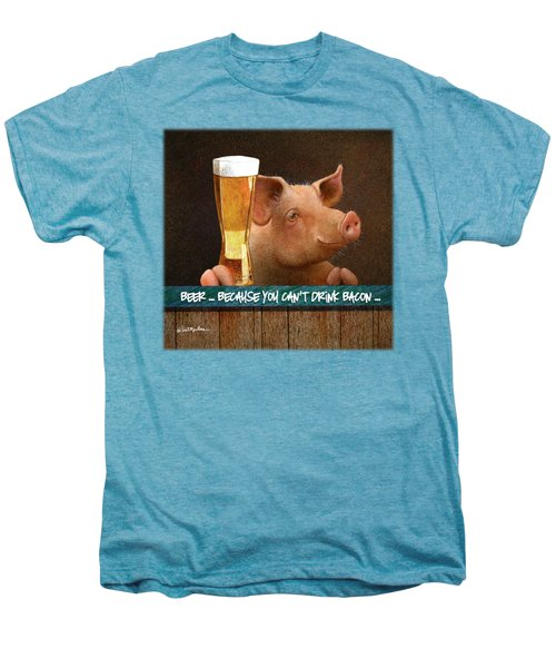 Beer ... Because You Can't Drink Bacon... Men's Premium T-Shirt by Will Bullas