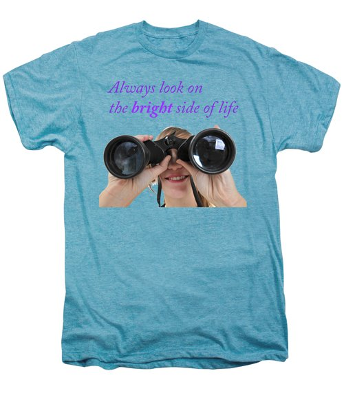 Always Look On The Bright Side Of Life Men's Premium T-Shirt by Ilan Rosen