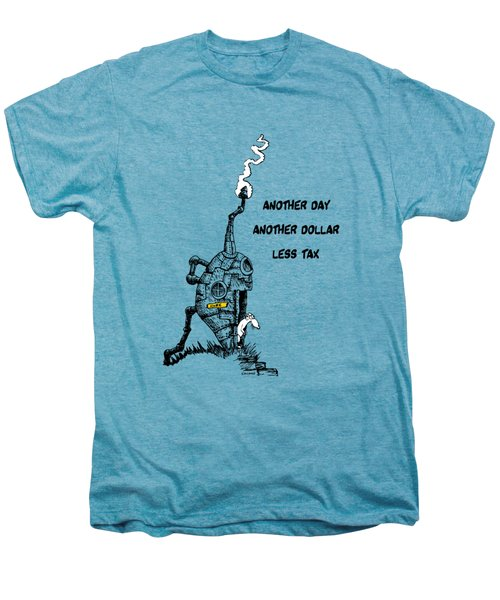 Another Day, Another Dollar, Less Tax Men's Premium T-Shirt by Kim Gauge