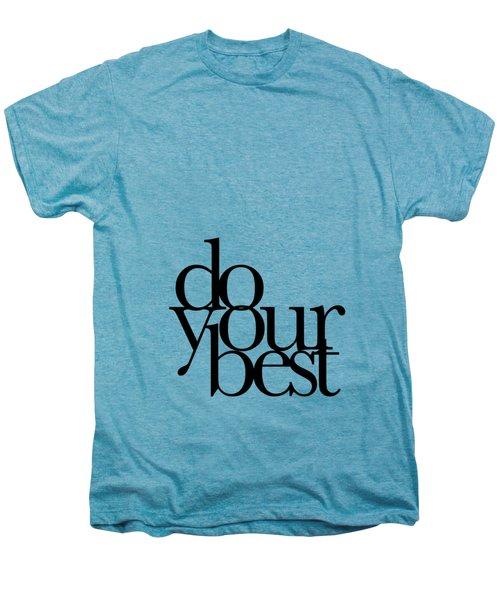 Do Your Best Men's Premium T-Shirt by Cortney Herron
