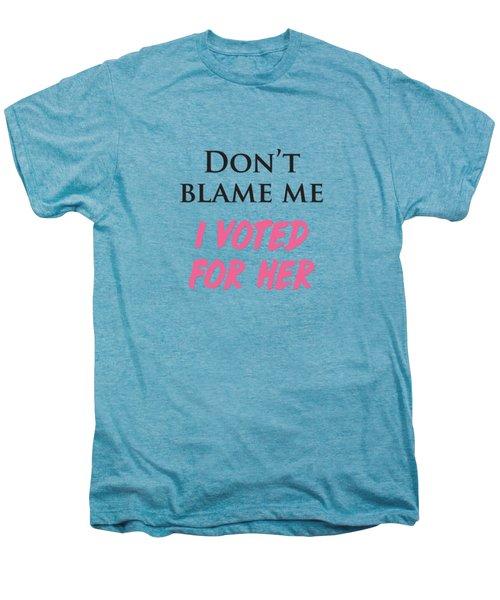 Don't Blame Me I Voted For Hillary Men's Premium T-Shirt by Heidi Hermes