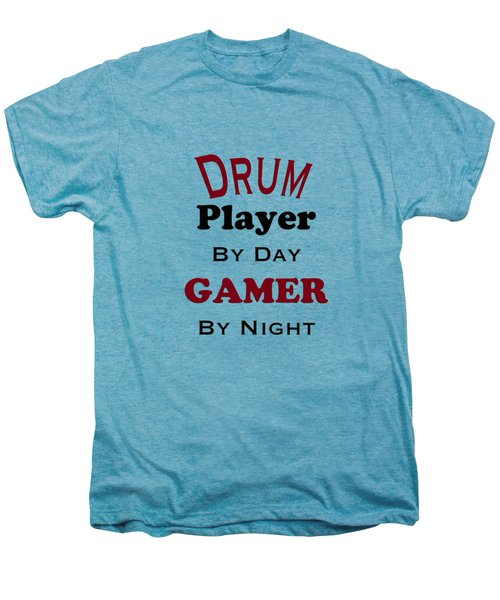 Drum Player By Day Gamer By Night 5625.02 Men's Premium T-Shirt by M K  Miller