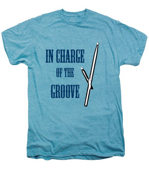 Drums In Charge Of The Groove 5529.02 Men's Premium T-Shirt by M K  Miller