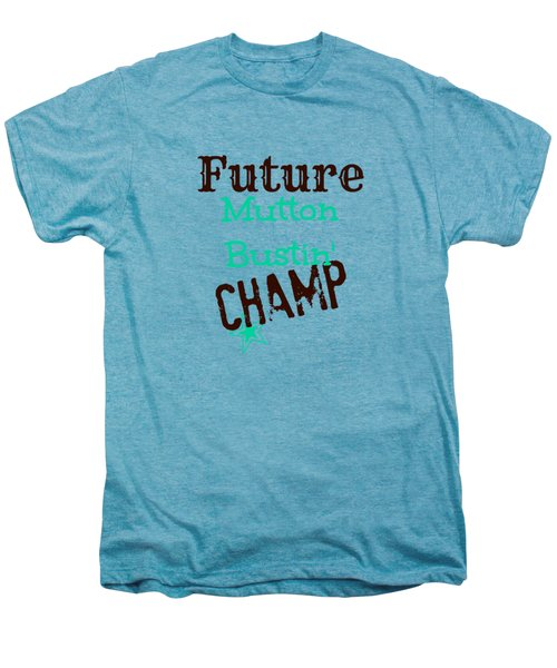 Future Mutton Bustin Champ Men's Premium T-Shirt by Chastity Hoff