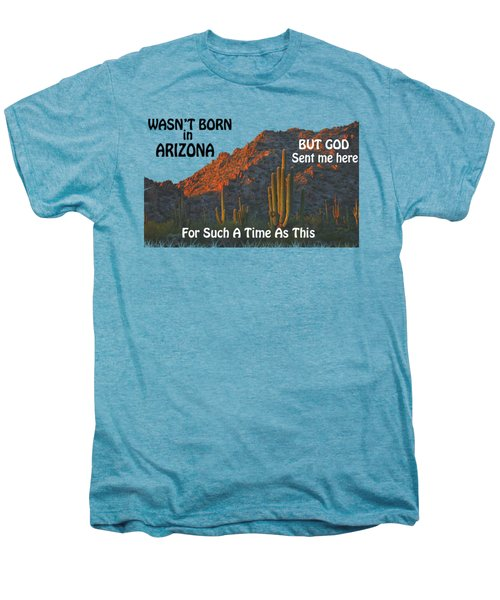 I Wasn't Born In Arizona Men's Premium T-Shirt by Beverly Guilliams
