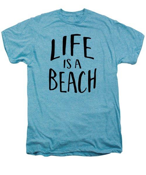 Life Is A Beach Words Black Ink Tee Men's Premium T-Shirt by Edward Fielding