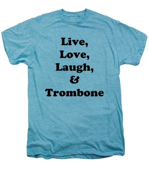 Live Love Laugh And Trombone 5606.02 Men's Premium T-Shirt by M K  Miller