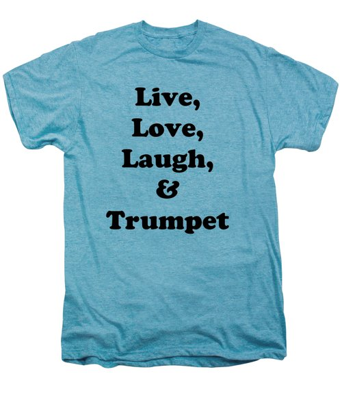 Live Love Laugh And Trumpet 5605.02 Men's Premium T-Shirt by M K  Miller