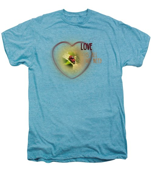 Love Is All We Need Men's Premium T-Shirt by Jutta Maria Pusl