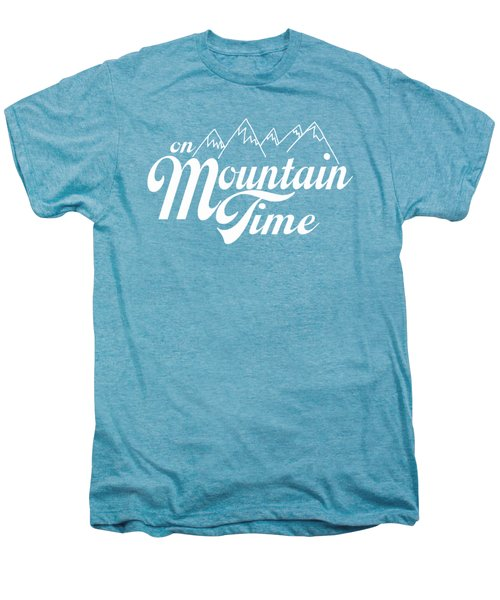 On Mountain Time Men's Premium T-Shirt by Heather Applegate