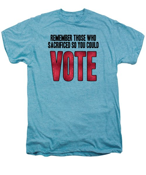 Remember Those Who Sacrificed So You Could Vote Men's Premium T-Shirt by Liesl Marelli
