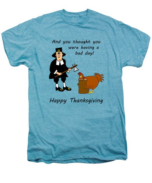 Thanksgiving Bad Day Men's Premium T-Shirt by Methune Hively