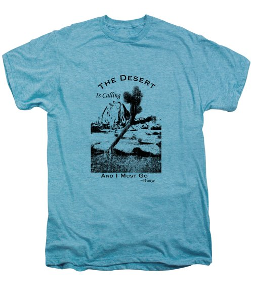 The Desert Is Calling And I Must Go - Black Men's Premium T-Shirt by Peter Tellone