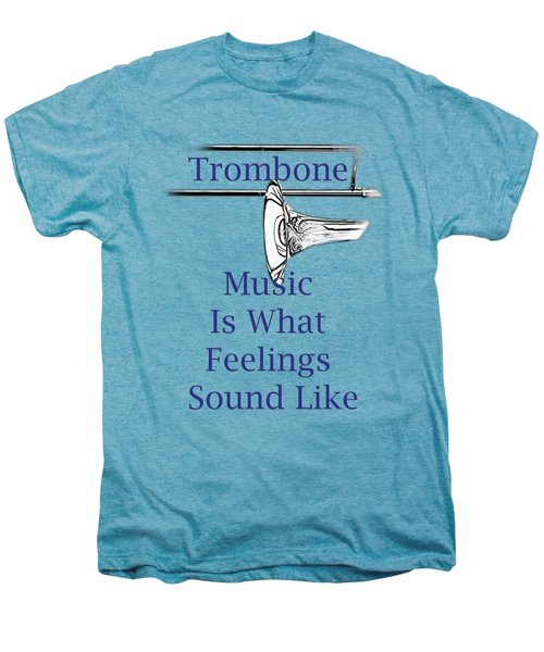 Trombone Is What Feelings Sound Like 5584.02 Men's Premium T-Shirt by M K  Miller