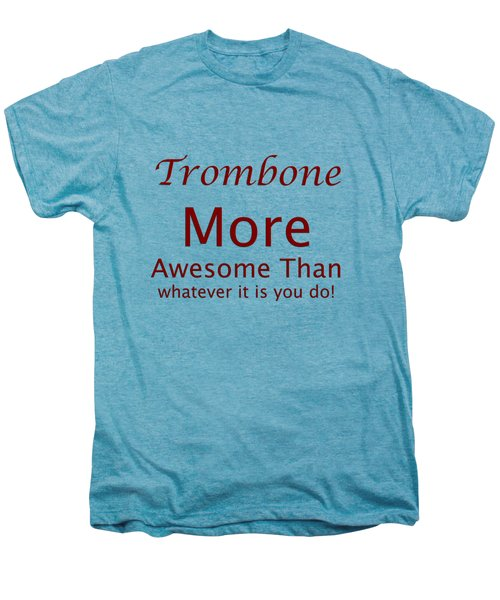 Trombones More Awesome Than You 5557.02 Men's Premium T-Shirt by M K  Miller