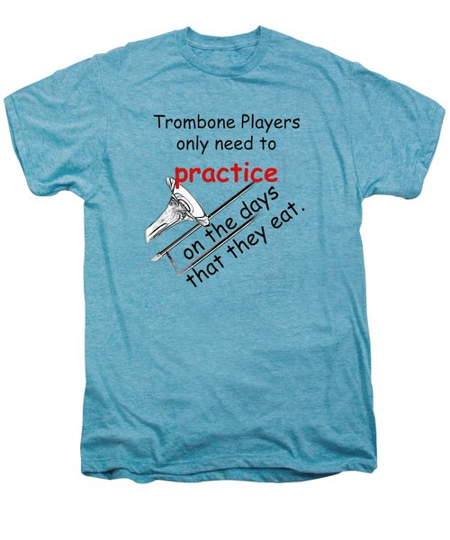 Trombones Practice When They Eat Men's Premium T-Shirt by M K  Miller