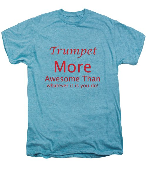 Trumpets More Awesome Than You 5556.02 Men's Premium T-Shirt by M K  Miller
