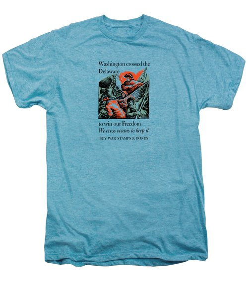 Washington Crossed The Delaware To Win Our Freedom Men's Premium T-Shirt by War Is Hell Store
