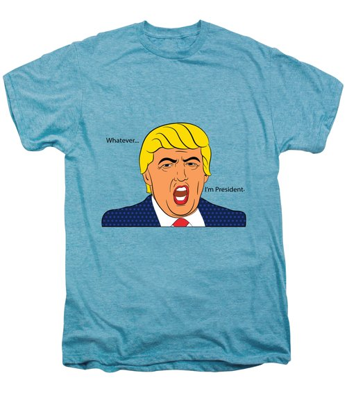 Whatever I'm President Men's Premium T-Shirt by Randi Fayat