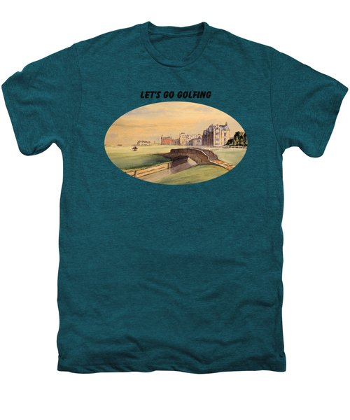 Let's Go Golfing - St Andrews Golf Course Men's Premium T-Shirt by Bill Holkham