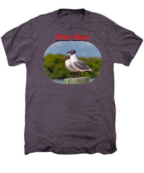 Wise Guys Men's Premium T-Shirt by John M Bailey