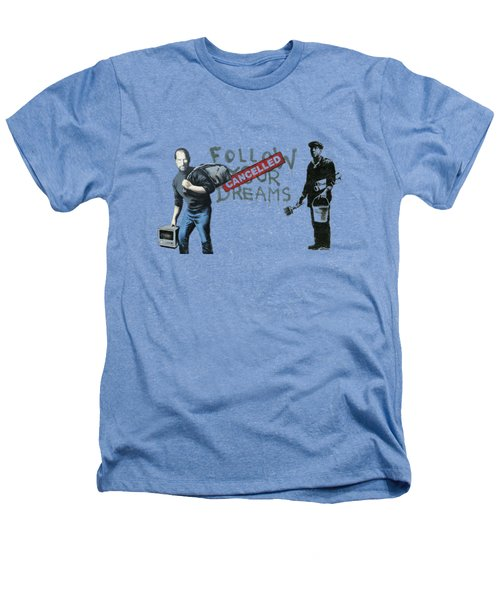 Banksy - The Tribute - Follow Your Dreams - Steve Jobs Heathers T-Shirt by Serge Averbukh