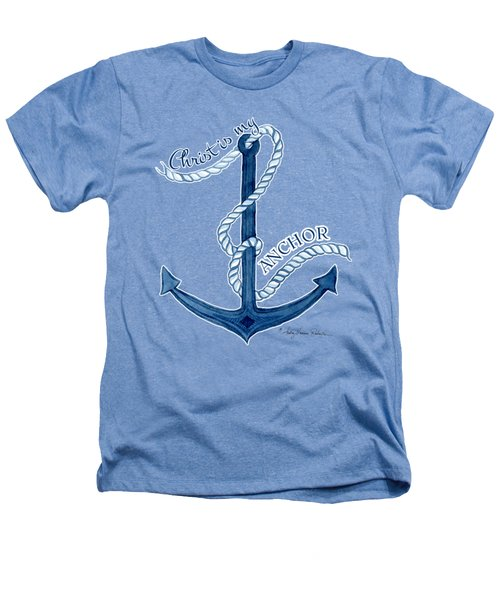 Beach House Nautical Ship Christ Is My Anchor Heathers T-Shirt by Audrey Jeanne Roberts
