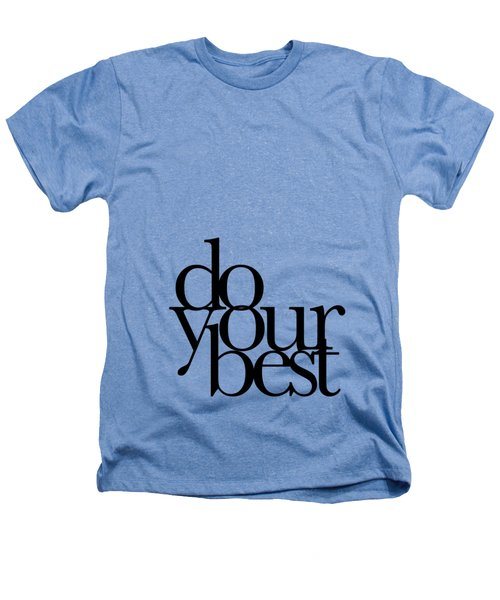 Do Your Best Heathers T-Shirt by Cortney Herron