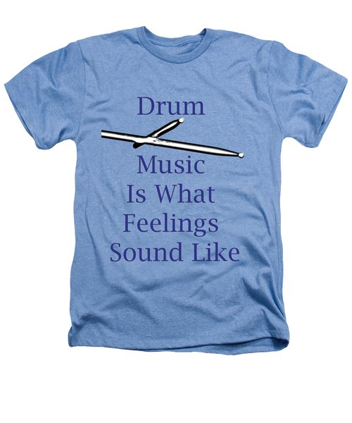 Drum Is What Feelings Sound Like 5578.02 Heathers T-Shirt by M K  Miller
