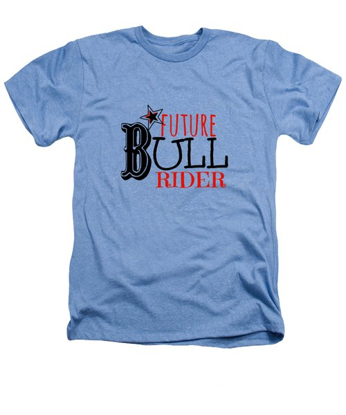 Future Bull Rider Heathers T-Shirt by Chastity Hoff