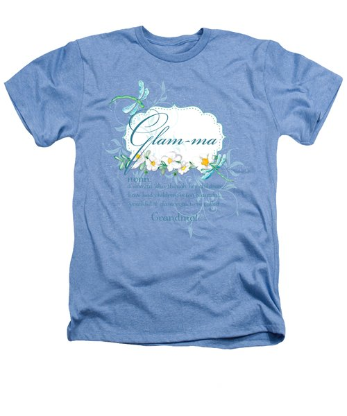 Glam-ma Grandma Grandmother For Glamorous Grannies Heathers T-Shirt by Audrey Jeanne Roberts