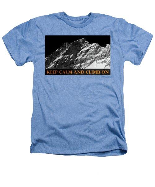 Keep Calm And Climb On Heathers T-Shirt by Frank Tschakert