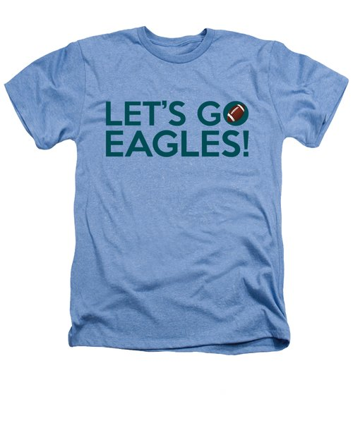 Let's Go Eagles Heathers T-Shirt by Florian Rodarte