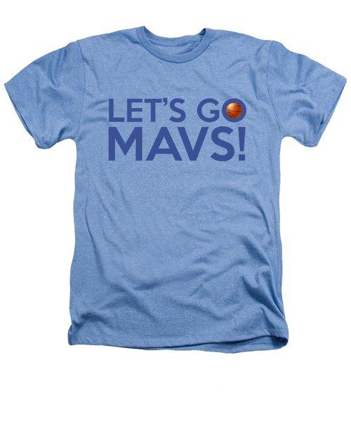 Let's Go Mavs Heathers T-Shirt by Florian Rodarte