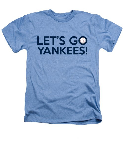 Let's Go Yankees Heathers T-Shirt by Florian Rodarte