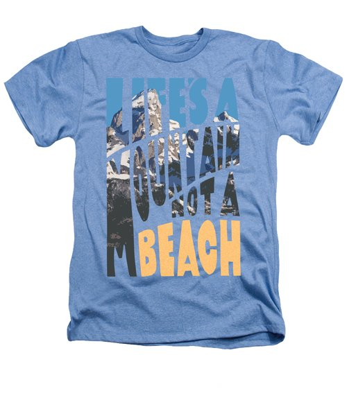 Life's A Mountain Not A Beach Heathers T-Shirt by Aaron Spong