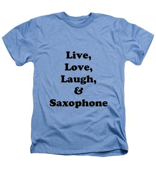 Live Love Laugh And Saxophone 5598.02 Heathers T-Shirt by M K  Miller