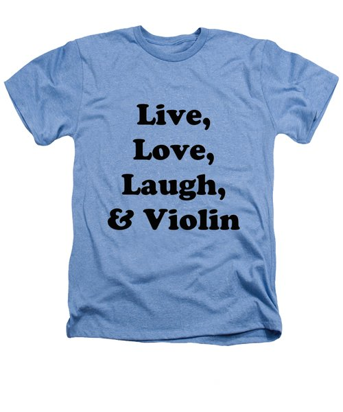 Live Love Laugh And Violin 5613.02 Heathers T-Shirt by M K  Miller